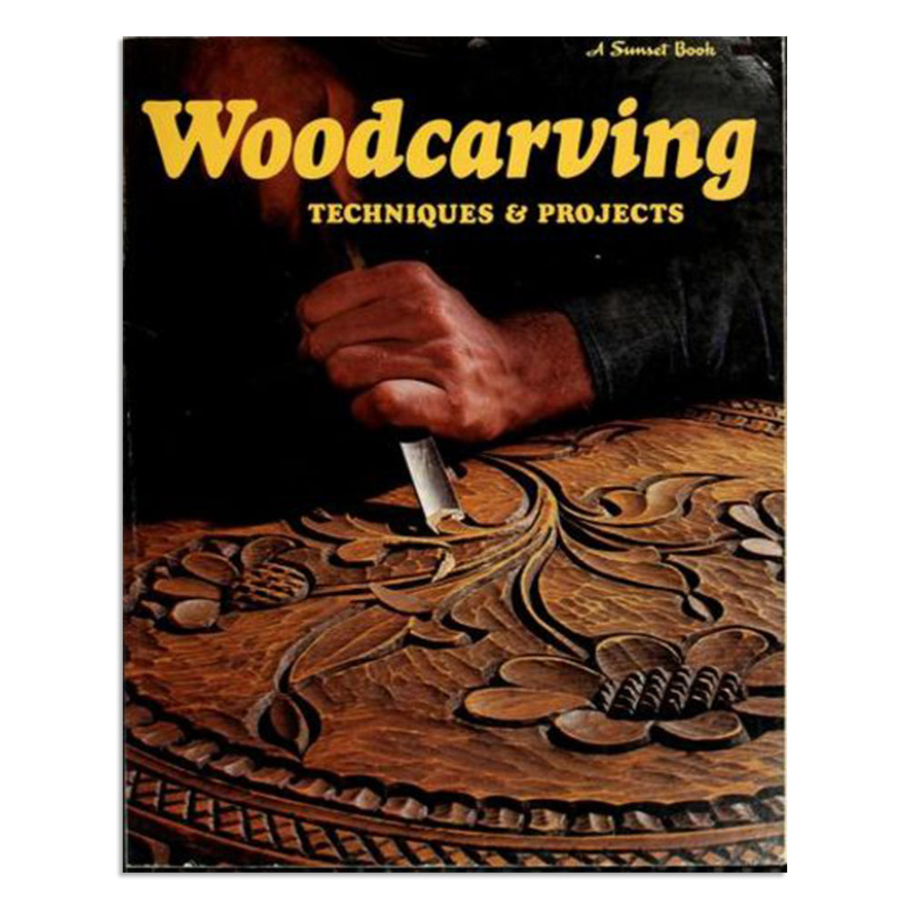 A Sunset Book - Woodcarving Techniques and Projects