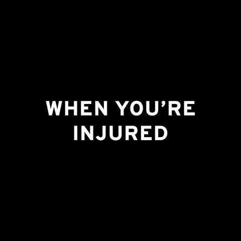 When you're injured