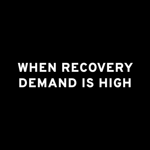 When recovery demand is high