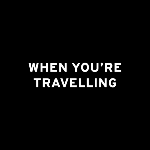 When you're travelling
