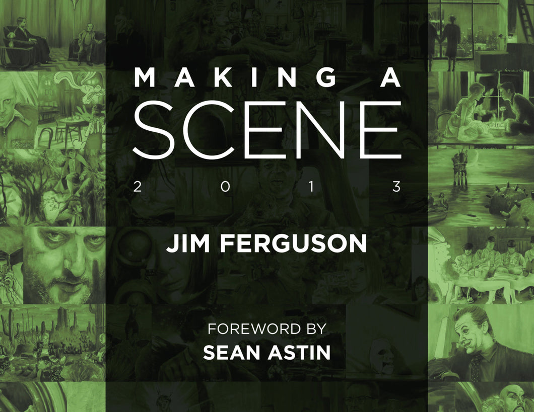 Making a Scene - Jim Ferguson 2013 Movie scene art book. By Jim Ferguson