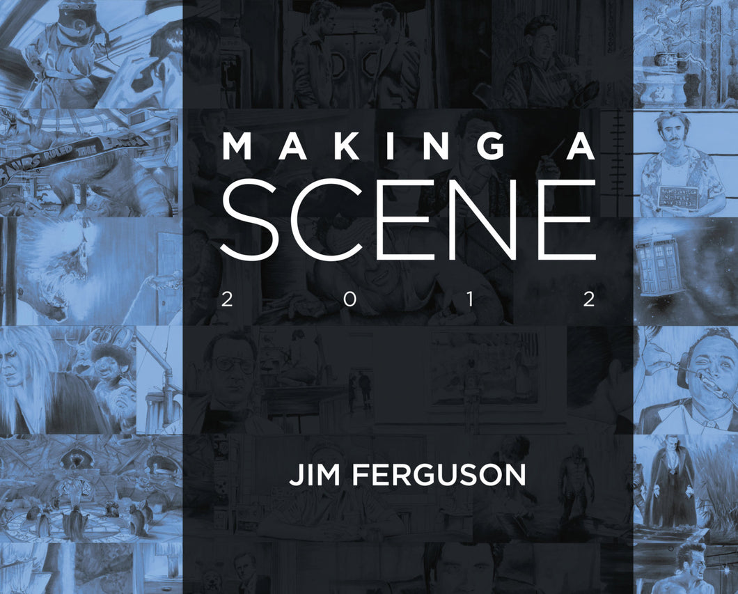 Making a Scene - Jim Ferguson 2012 Movie scene art book. By Jim Ferguson