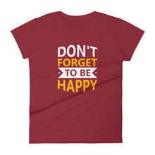 "Load image into Gallery viewer, ""Don't Forget to be Happy"" Women's short sleeve t-shirt"