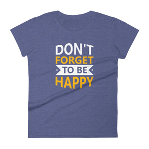 """Don't Forget to be Happy"" Women's short sleeve t-shirt"