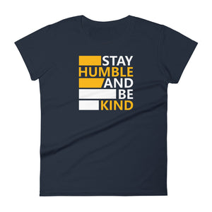 """Stay Humble and Be Kind"" Women's Short Sleeve T-Shirt"