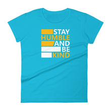 "Load image into Gallery viewer, ""Stay Humble and Be Kind"" Women's Short Sleeve T-Shirt"