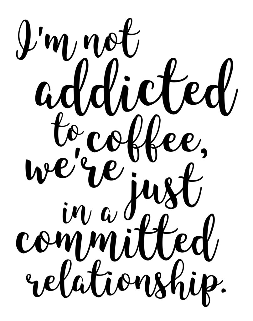 i'm not addicted to coffee, we're just in a committed relationship