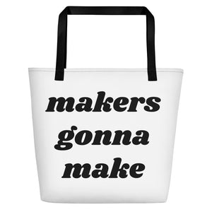 Makers Gonna Make Beach Bag