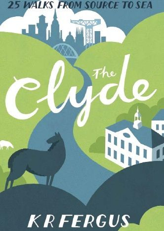 The Clyde - 25 Walks From Source to Sea Book
