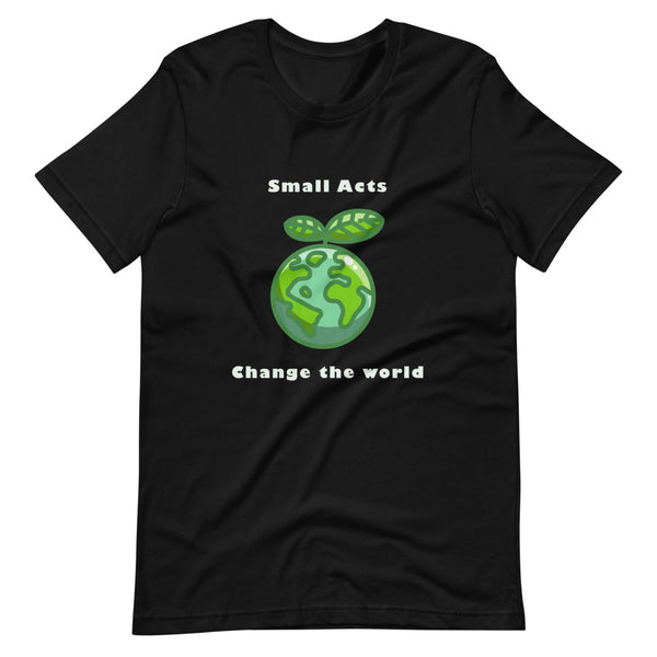 T-Shirt | Small Acts Change the World | Unisex