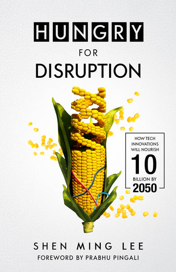 Hungry For Disruption: How Tech Innovations Will Nourish 10 Billion By 2050