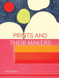 Prints and Their Makers by Phil Sanders