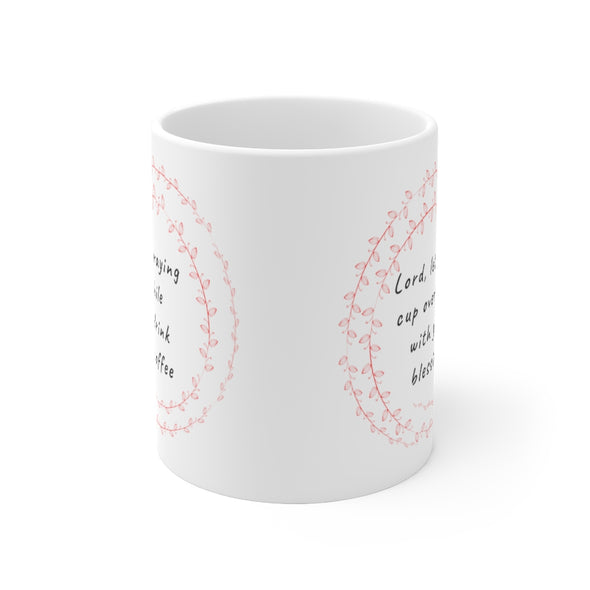 I'm Praying While I Drink My Coffee Ceramic Mug 11oz