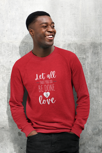 Let all Be Done in Love Unisex Crewneck
