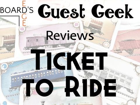 Boards Edge Guest Geek Reviews Ticket to Ride text over Ticket to Ride board game tickets