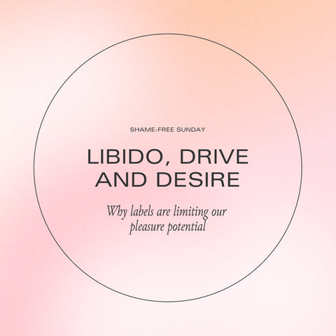 Libido, drive and desire - why labels are limiting our pleasure potential