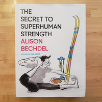 The Secret to Superhuman Strength - Alison Bechdel