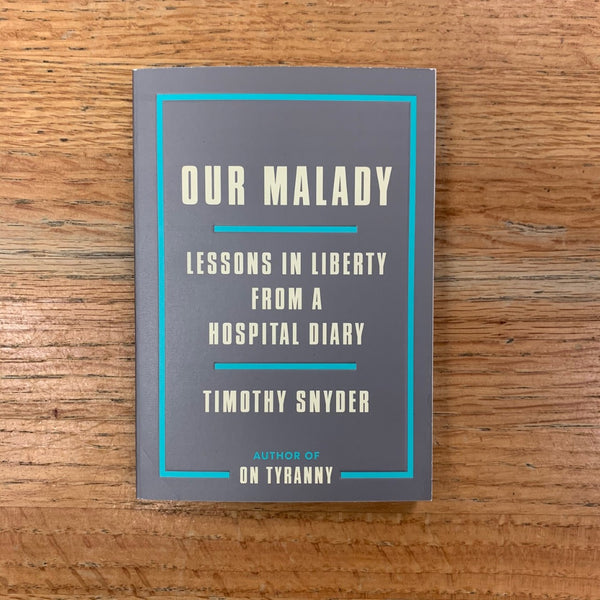 Our Malady: Lessons in Liberty from a Hospital Diary - Timothy Snyder