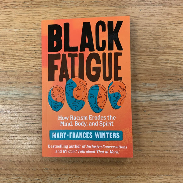 Black Fatigue: How Racism Erodes the Mind, Body, & Spirit - Mary-Frances Winters
