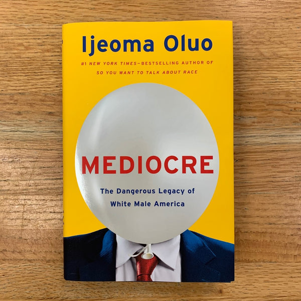 Mediocre: The Dangerous Legacy of White Male America - Ijeoma Oluo