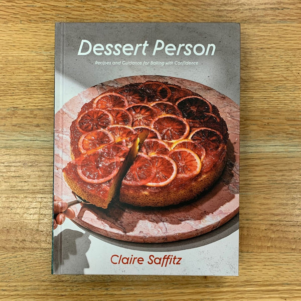 Dessert Person: Recipes and Guidance for Baking With Confidence - Claire Saffitz