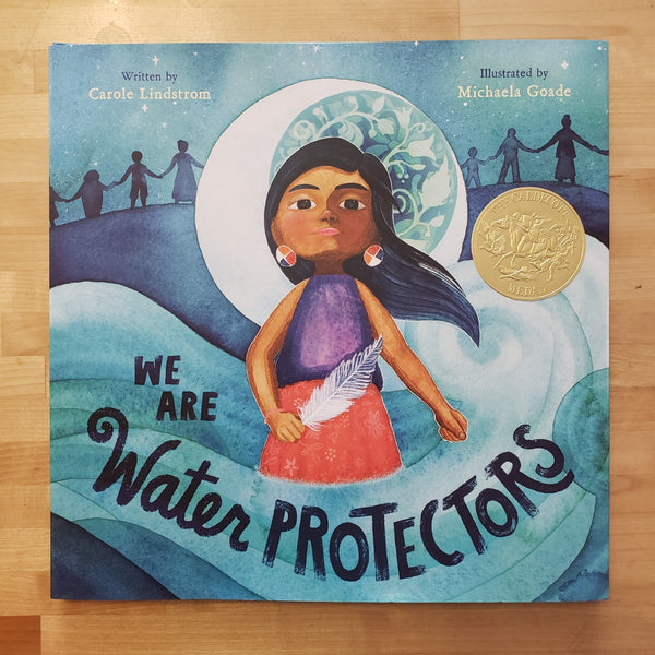 We Are Water Protectors - Carole Lindstrom & Michaela Goade
