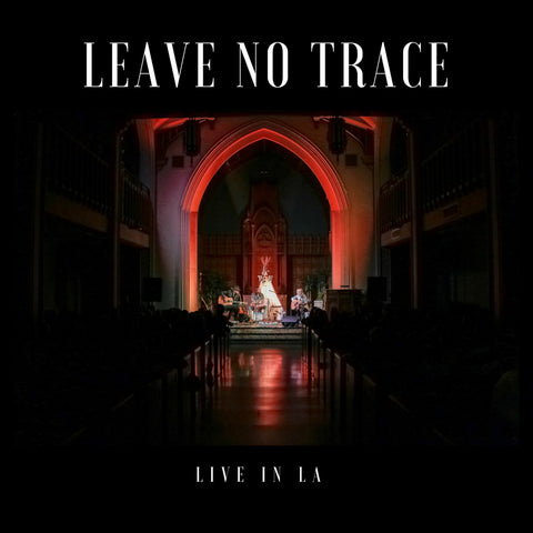 Leave No Trace (live in LA)