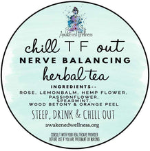 Load image into Gallery viewer, 'Chill TF Out' - Nerve Balancing Herbal Tea