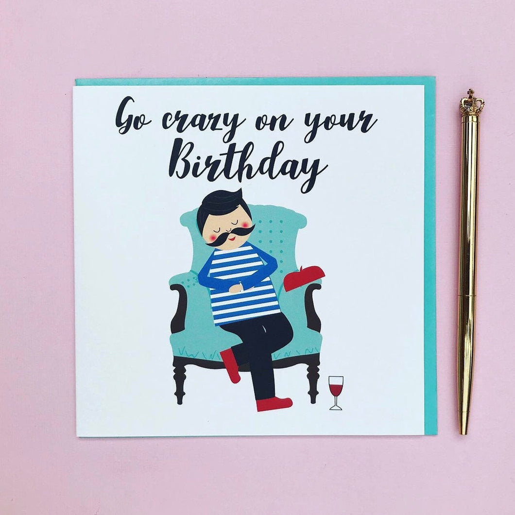 Dad Birthday card - Go crazy on your birthday