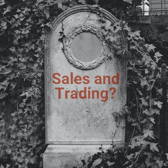 Is Sales and Trading Dying? The Future of S&T