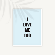 Load image into Gallery viewer, I Love Me Too Digital Print