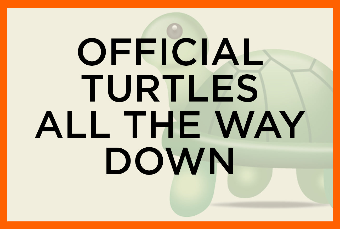 8f67468d895b7 Official Turtles All The Way Down Store – DFTBA