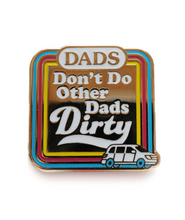 Dads Don't Do Other Dads Dirty Pin