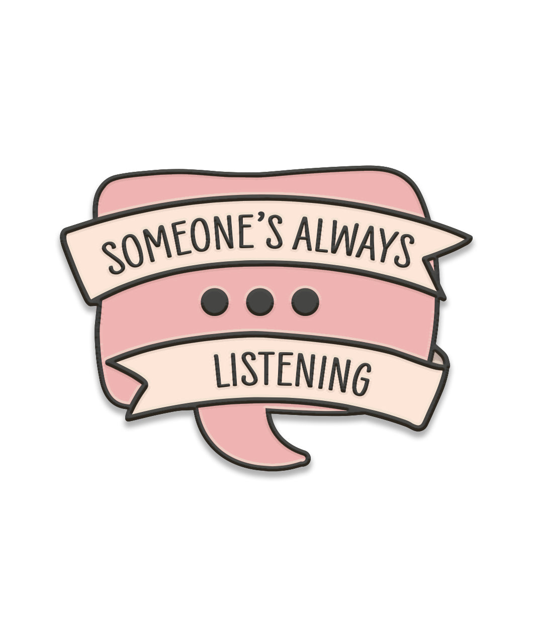 Someone's Always Listening Enamel Pin