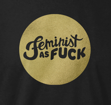 Feminist as Fuck Shirt