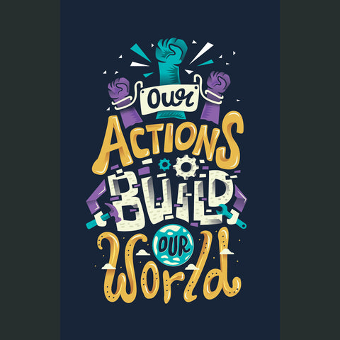 Our Actions Build Our World Poster #1