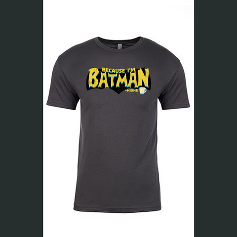 Because I'm Batman Shirt