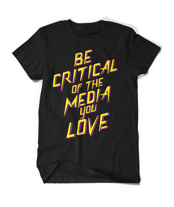 Be Critical Of The Media You Love Shirt