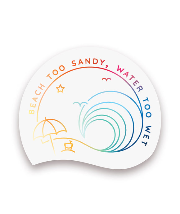 Beach Too Sandy, Water Too Wet Logo Decal