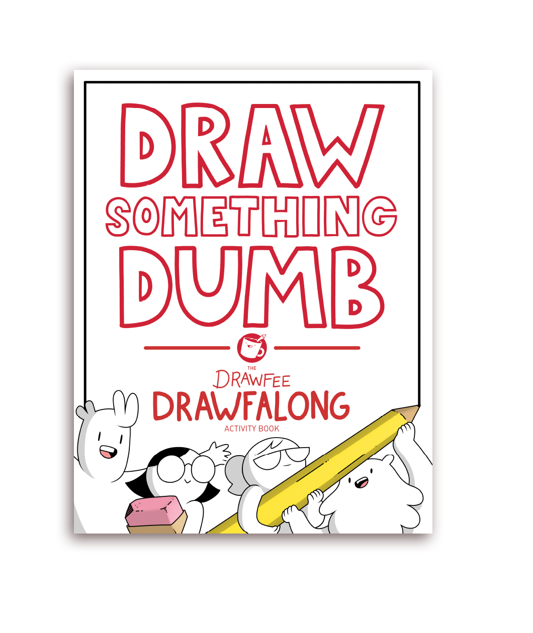 Draw Something Dumb: The Drawfee Drawfalong Activity Book - Digital Version