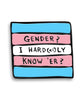 Gender? I Hard(el)ly Know 'Er? Pin