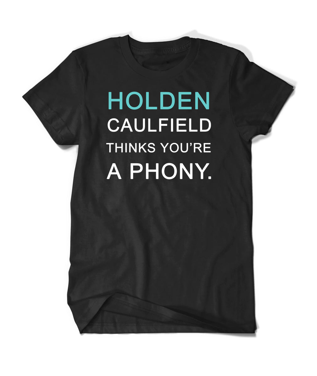 holden caulfield thinks youre a phony shirt � dftba