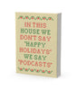 "In This House We Don't Say ""Happy Holidays"" We Say ""Podcasts"" Canvas Print"