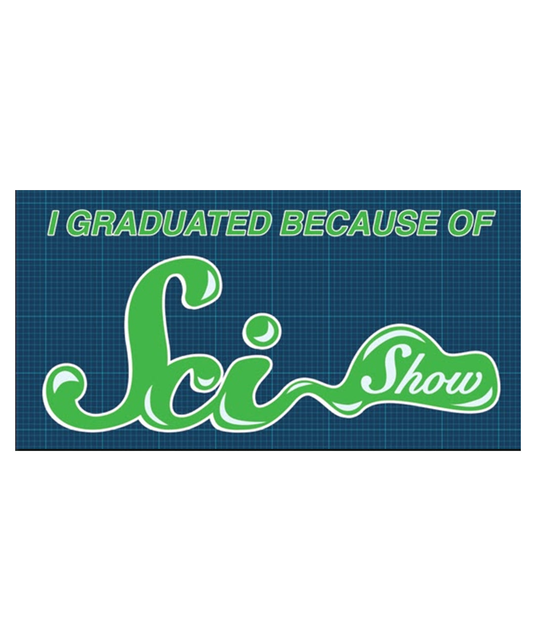 I Graduated Because of SciShow Vinyl Bumper Sticker