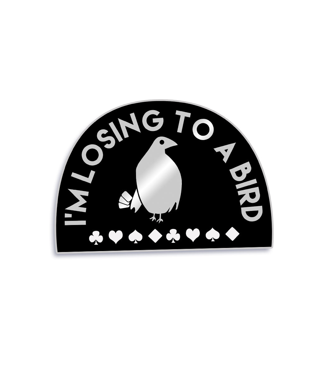 I'm Losing To A Bird Enamel Pin