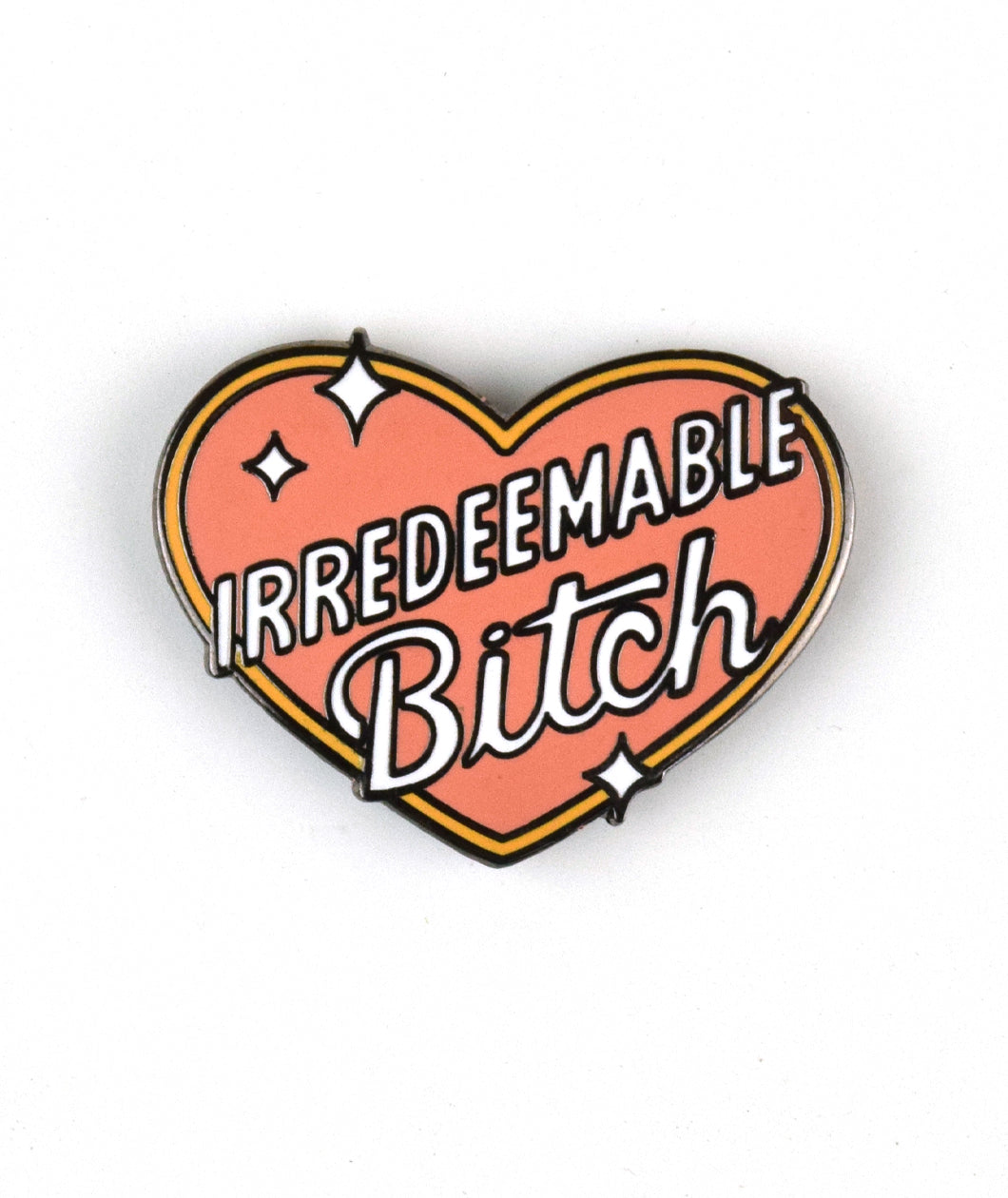 Irredeemable Bitch Enamel Pin