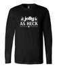 Jolly As Heck Long Sleeve Shirt