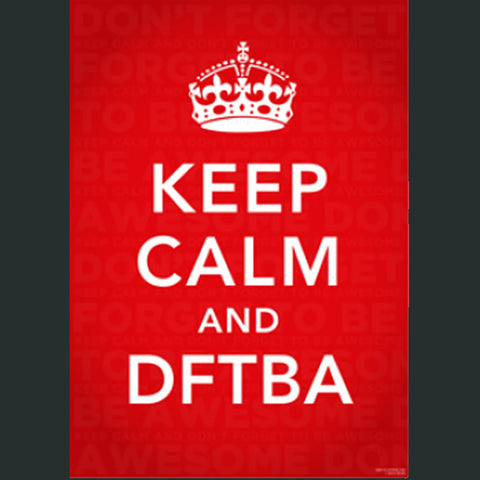 Keep Calm and DFTBA Poster