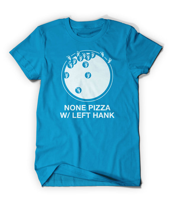 None Pizza W/ Left Hank Shirt