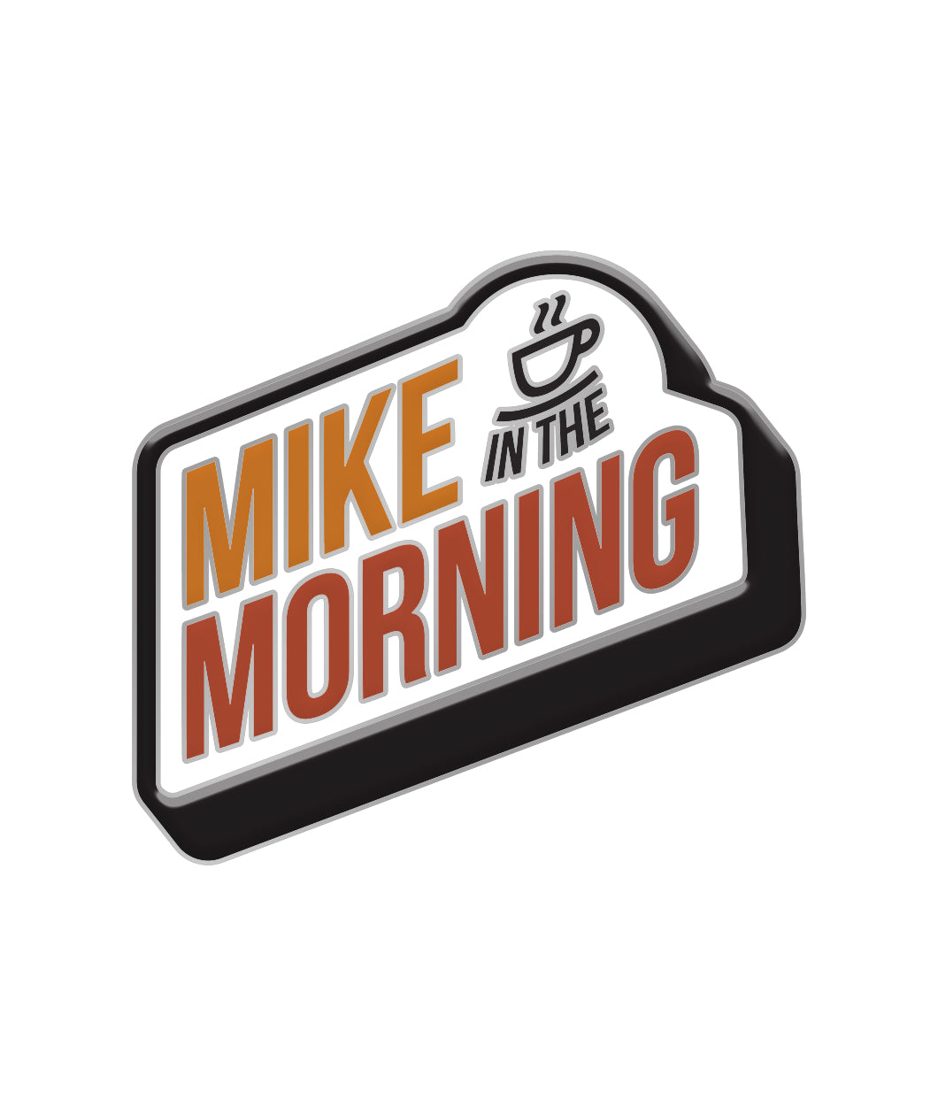 Mike In The Morning Enamel Pin